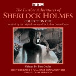 The Further Adventures of Sherlock Holmes: Collection One: Eight BBC Radio 4 Full-Cast Dramas - Bert Coules, Clive Merrison, Andrew Sachs