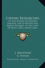 Cavern Researches: Or Discoveries Of Organic Remains, And Of British And Roman Reliques, In The Caves Of Kent's Hole, Anstis Cove, Chudleight, And Berry Head (1859) - J. MacEnery, E. Vivian