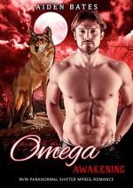 Omega Awakening: M/M Shifter Mpreg Steamy Short Story Romance - Aiden Bates