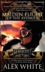 The Gearheart: Maiden Flight Of The Avenger - Alex White