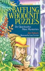 Baffling Whodunit Puzzles: Dr. Quicksolve Mini-Mysteries - Jim Sukach, Lucy Corvino