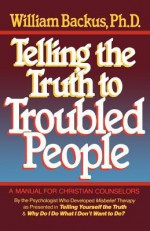 Telling the Truth to Troubled People - William Backus