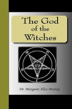 The God of the Witches - Margaret Alice Murray