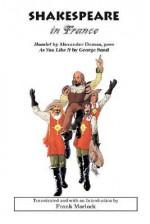 Shakespeare in France - George Sand, Frank J. Morlock, Alexandre Dumas