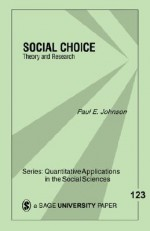 Social Choice: : Theory & Research - Paul E. Johnson, Michael Lewis-Beck