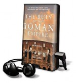 The Ruin of the Roman Empire: A New History [With Earbuds] - James J. O'Donnell, Mel Foster