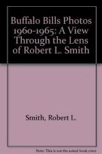 Buffalo Bills Photos 1960-1995: A View Through the Lens of Robert L. Smith - Robert L. Smith