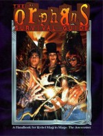 The Orphan's Survival Guide - Phil Brucato, Justin R. Achilli, Aldyth Beltane, Brad Beltane, Rachelle Udell, James E. Moore, Kevin A. Murphy, Mark Cenczyk, Lindsay Woodcock