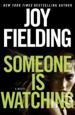 Someone Is Watching: A Novel - Joy Fielding