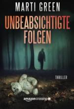 Unbeabsichtigte Folgen (German Edition) - Marti Green, Elke Will