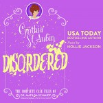 Disordered: The Complete Case Files of Dr. Matilda Schmidt, Paranormal Psychologist: The Case Files of Dr. Matilda Schmidt, Paranormal Psychologist Book 8 - Cynthia St. Aubin, Cynthia St. Aubin, Hollie Jackson