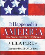 It Happened in America: True Stories from the Fifty States - Lila Perl, Ib Ohlsson