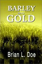 Barley and Gold - Brian L. Doe