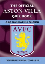 The Official Aston Villa Quiz Book: 1,000 Question on Aston Villa Football Club - Graham Taylor Obe, Chris Cowlin, Philip Solomon