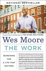 The Work: Searching for a Life That Matters - Wes Moore