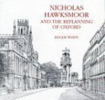Nicholas Hawksmoor And The Replanning Of Oxford - Roger White