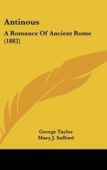 Antinous: A Romance of Ancient Rome (1882) - George Taylor, Mary J. Safford