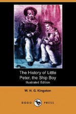 The History of Little Peter, the Ship Boy (Illustrated Edition) (Dodo Press) - W.H.G. Kingston