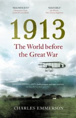 1913: The World before the Great War - Charles Emmerson