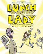Lunch Lady and the Author Visit Vendetta - Jarrett J. Krosoczka