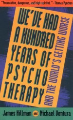 We've Had a Hundred Years of Psychotherapy & the World's Getting Worse - James Hillman, Michael Ventura