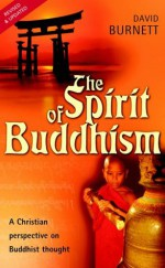 Spirit of Buddhism, The: A Christian Perspective on Buddhist Thought - David Burnett