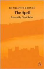 The Spell - Charlotte Brontë, Nicola Barker