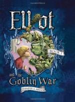Elliot and the Goblin War - Jennifer A. Nielsen, Gideon Kendall