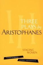 Three Plays by Aristophanes: Lysistrata/Women at the Thesmophoria/Assemblywomen - Aristophanes, Jeffrey Henderson