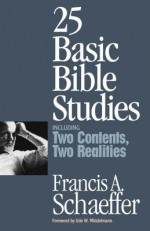 25 Basic Bible Studies: Including Two Contents, Two Realities - Francis August Schaeffer, Lane T. Dennis, Udo W. Middelmann