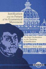 Justification and the Future of the Ecumenical Movement: The Joint Declaration on the Doctrine of Justification - William G. Rusch, Henry Chadwick