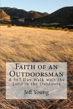 Faith of an Outdoorsman: A 365 Day Walk with the Lord in the Outdoors - Jeff Young