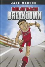 Relay Race Breakdown (Jake Maddox) - Jake Maddox, Thomas Kingsley Troupe, Eduardo García