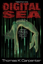 Tales from the Digital Sea (Volume One) - Thomas K. Carpenter