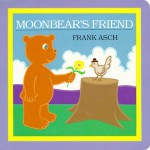 Moonbear's Friend: Moonbear Board Books - Frank Asch