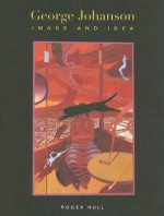 George Johanson: Image and Idea - Roger Hull