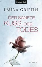 Der sanfte Kuss des Todes: Roman (German Edition) - Laura Griffin, Andrea Stumpf, Gabriele Werbeck