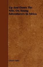 Up and Down the Nile, Or, Young Adventurers in Africa - Oliver Optic