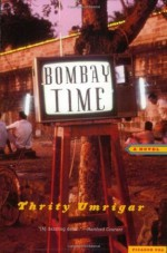 Bombay Time: A Novel - Thrity Umrigar