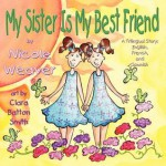 My Sister Is My Best Friend: A Trilingual Story - Nicole Weaver, Clara Batton Smith