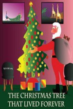 The Christmas Tree That Lived Forever - Bill Long