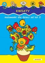 Kwiaty Malowanki dla dzieci od lat 2 - Praca Zbiorowa