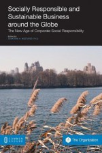 Socially Responsible and Sustainable Business Around the Globe: The New Age of Corporate Social Responsibility - Jonathan H. Westover