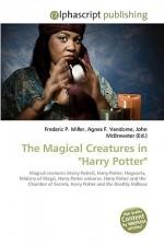 "The Magical Creatures in ""Harry Potter"" - Agnes F. Vandome, John McBrewster, Sam B Miller II"