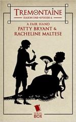 Tremontaine: A Fair Hand (episode 6) - Ellen Kushner, Joel Derfner, Racheline Maltese, Malinda Lo, Alaya Dawn Johnson, Patty Bryant