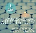 I AM Wishes Fulfilled Meditation - Wayne W. Dyer, James F. Twyman