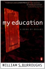 My Education: A Book of Dreams - William S. Burroughs