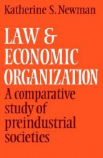 Law and Economic Organization: A Comparative Study of Preindustrial Studies - Katherine S. Newman