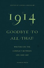1914 - Goodbye to All That: Writers on the Conflict Between Life and Art - Jeanette Winterson, Elif Shafak, Colm Toibin, Erwin Mortier