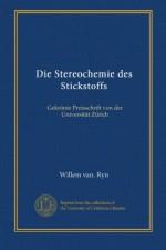 Die Stereochemie des Stickstoffs: Gekrönte Preisschrift von der Universität Zürich (German Edition) - Willem van. Ryn